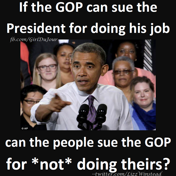GOP wants to sue President Obama for doing his job.  Can we sue GOP for NOT doing theirs Lizz Winstead Girl Du Jour