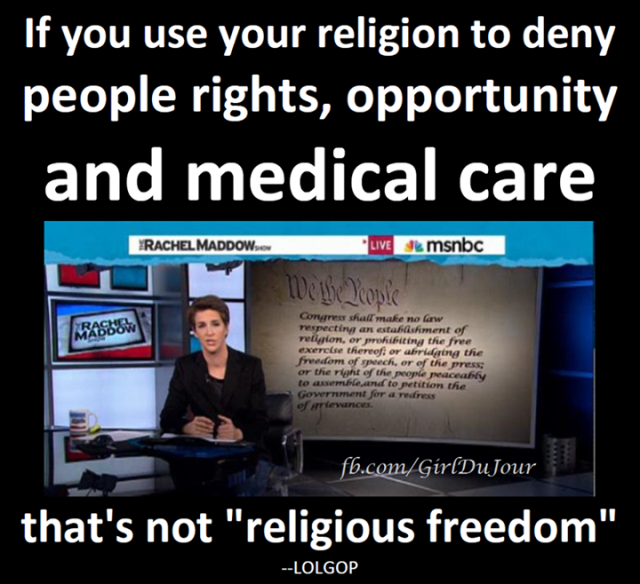 Denying Rights, Opportunity and Medical Care is NOT Religious Freedom