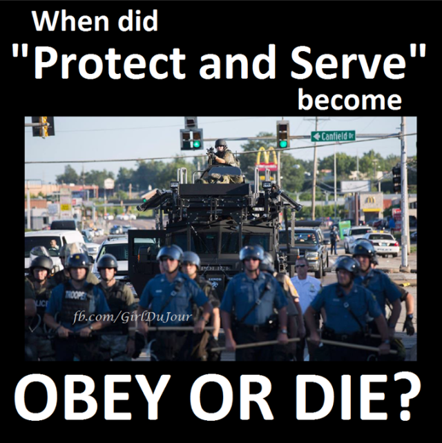 When did protect and serve become obey or die Girl Du Jour